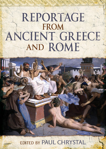 Reportage from Ancient Greece and Rome - available from Fonthill Media