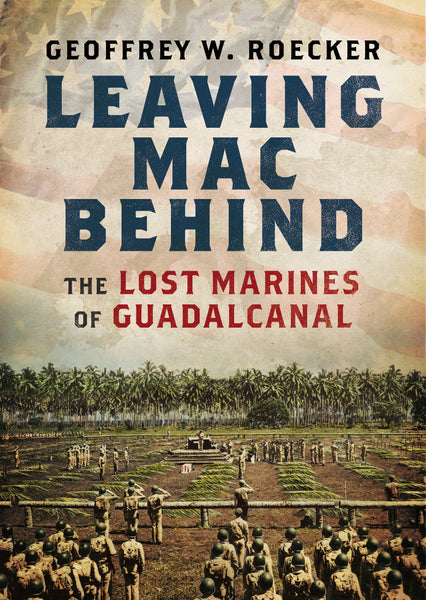 Leaving Mac Behind: The Lost Marines of Guadalcanal