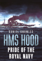 HMS Hood: Pride of the Royal Navy