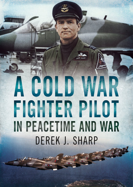 A Cold War Fighter Pilot in Peacetime and War - available from Fonthill Media