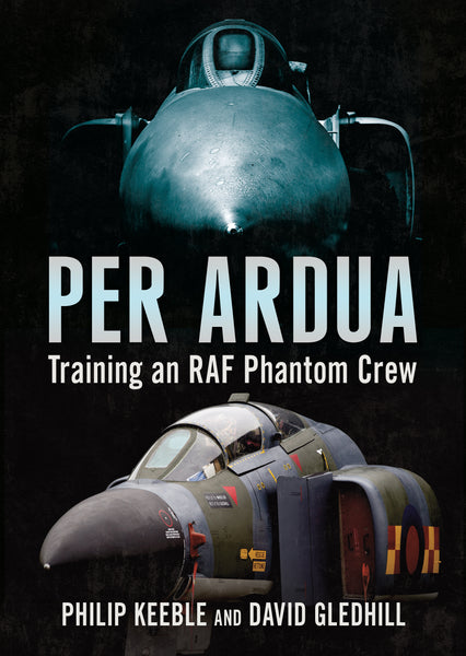 Per Ardua: Training an RAF Phantom Crew - published by Fonthill Media