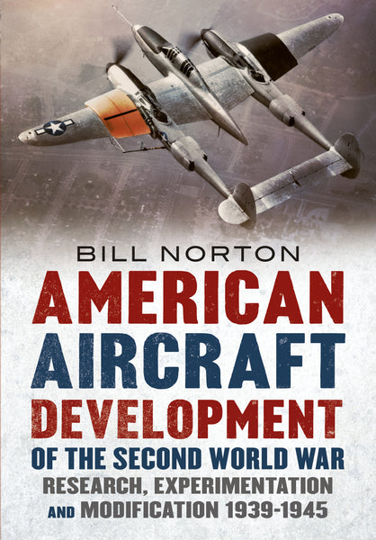 American Aircraft Development of the Second World War - available from Fonthill Media