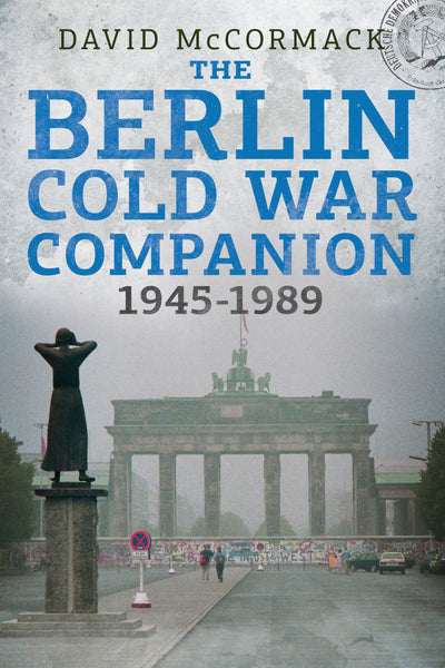 The Berlin Cold War Companion 1945-1989