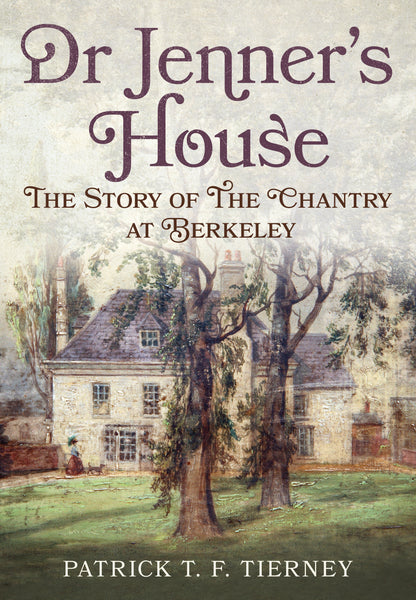 Dr Jenner's House: The Story of The Chantry at Berkeley