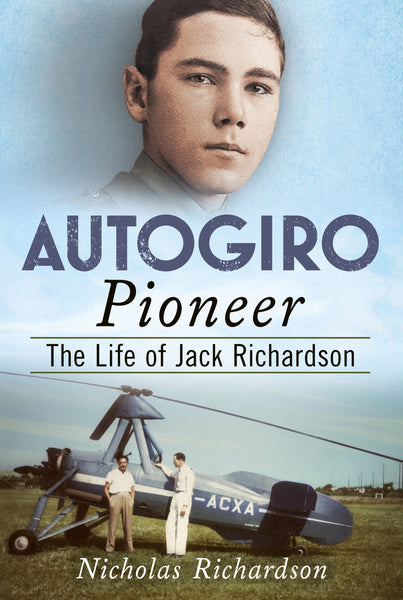 Autogiro Pioneer: The Life of Jack Richardson - available now from Fonthill Media