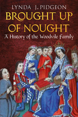 Brought Up of Nought: A History of the Woodvile Family