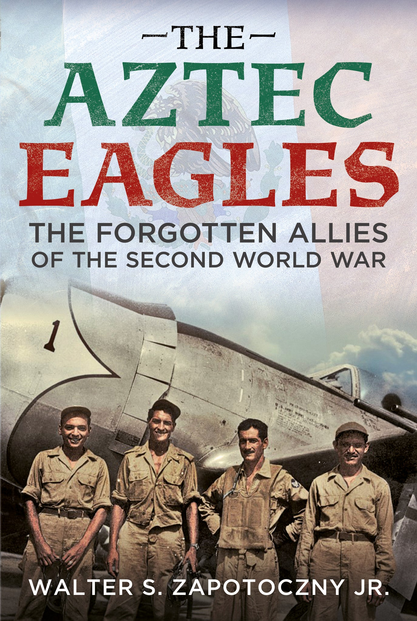 The Aztec Eagles: The Forgotten Allies of the Second World War