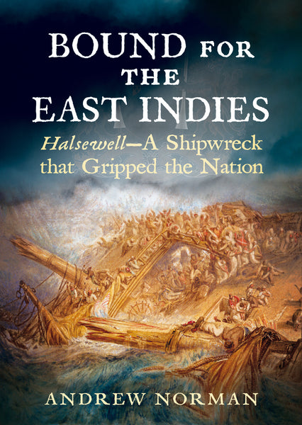 Bound for the East Indies: Halsewell – A Shipwreck that Gripped the Nation - available now from Fonthill Media