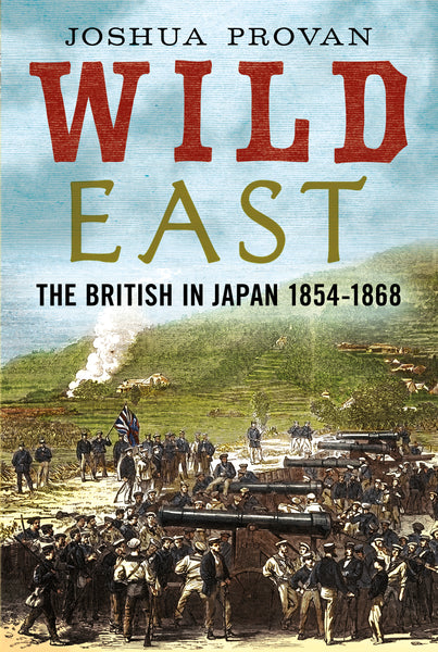 Wild East: The British in Japan 1854-1868