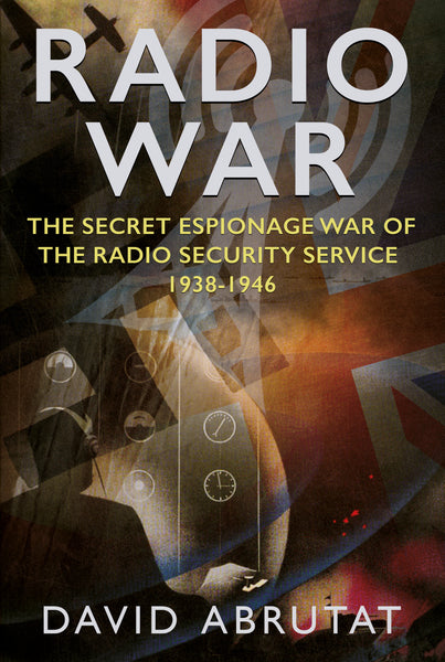 Radio War: The Secret Espionage War of the Radio Security Service 1938-1946