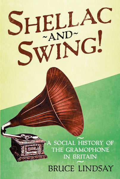 Shellac and Swing! A Social History of the Gramophone in Britain