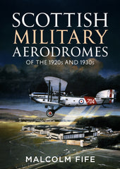 Scottish Military Aerodromes of the 1920s and 1930s - available now from Fonthill Media