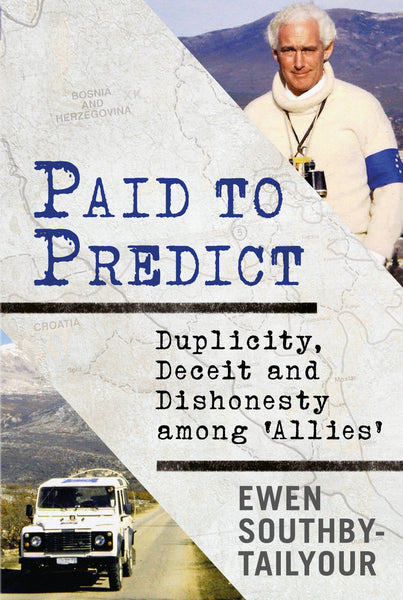 Paid to Predict: Duplicity, Deceit and Dishonesty among 'Allies' - available now from Fonthill Media