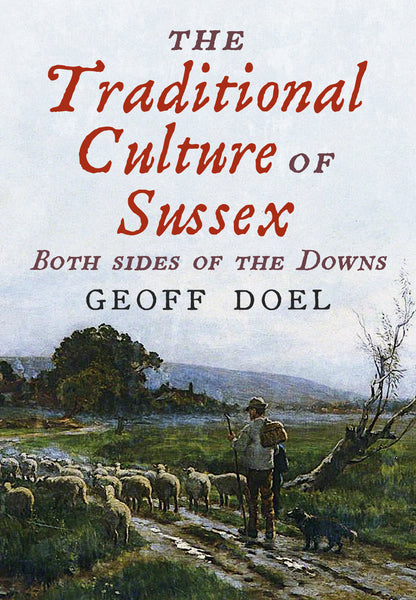 The Traditional Culture of Sussex: Both Sides of the Downs