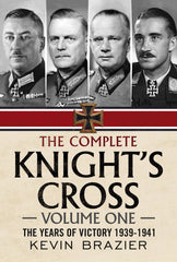 The Complete Knight's Cross - Volume One: The Years of Victory 1939-1941