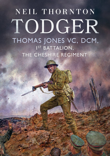 Todger: Thomas Jones VC, DCM, 1st Battalion, The Cheshire Regiment