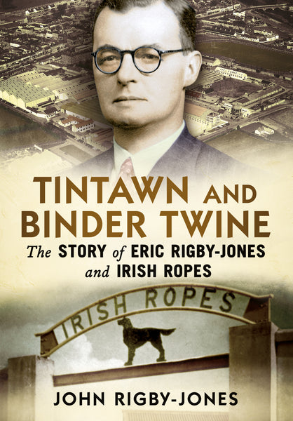 Tintawn and Binder Twine: The Story of Eric Rigby-Jones and Irish Ropes