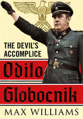 Odilo Globocnik: The Devil's Accomplice