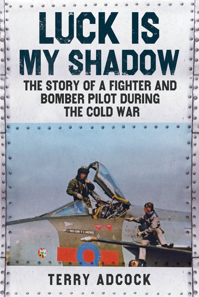 Luck is my Shadow: The Story of a Fighter and Bomber Pilot During the Cold War