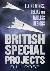 British Secret Projects: Flying Wings, Deltas and Tailless Designs