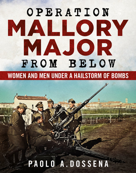 Operation Mallory Major from Below: Women and Men Under a Hailstorm of Bombs