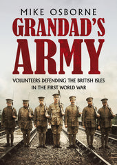 Grandad's Army: Volunteers Defending the British Isles in the First World War