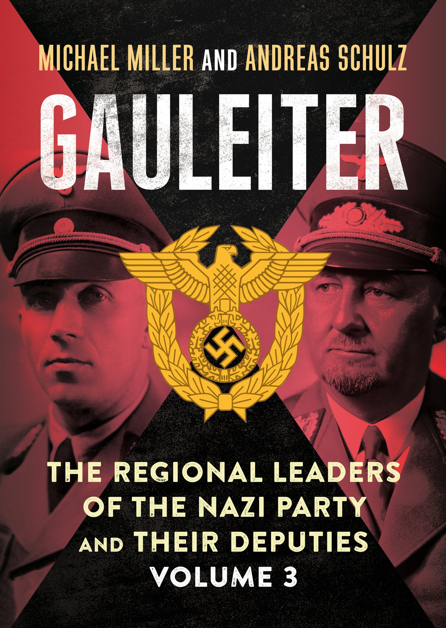 Gauleiter: The Regional Leaders of the Nazi Party and Their Deputies Volume 3