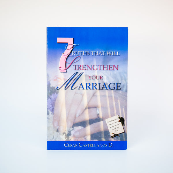 7 Truths That Will Strengthen Your Marriage - Cesar Castellanos (English)