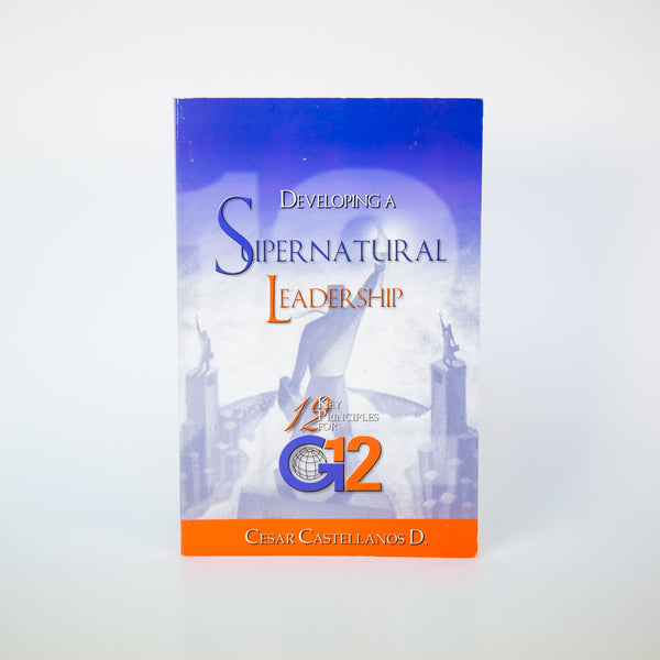 Developing Supernatural Leadership - Cesar Castellanos (English)
