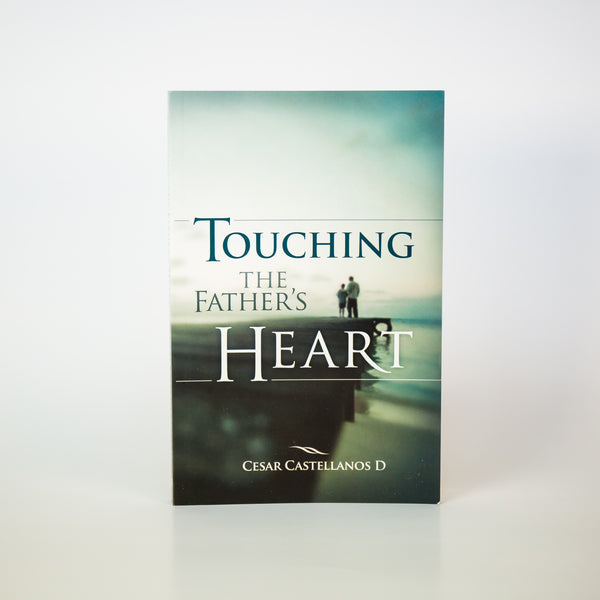 Touching the Father's Heart - Cesar Castellanos (English)