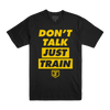 Don't Talk Just Train Yellow on Black Tee