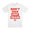 Don't Talk Just Train Red on White Tee