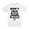 Don't Talk Just Train Black on White Tee