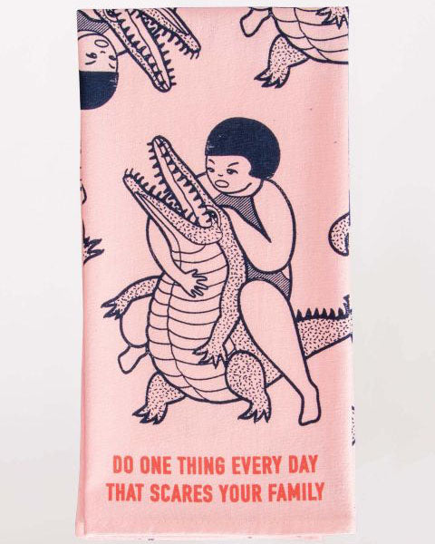 Do One Thing Everyday That Scares Your Family Dish Towel