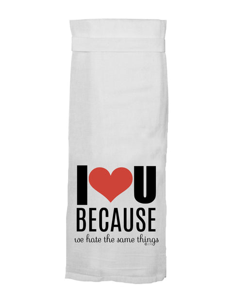 I Love You Because We Hate the Same Things Tea Towel