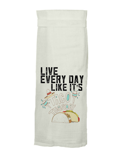 Live Every Day Like It's Taco Tuesday Tea Towel