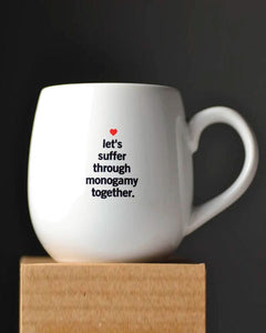 Let's Suffer Through Monogamy Together Mug