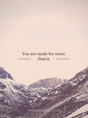 You are made for more. Find it.