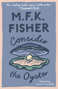 MFK Fisher: Consider the Oyster
