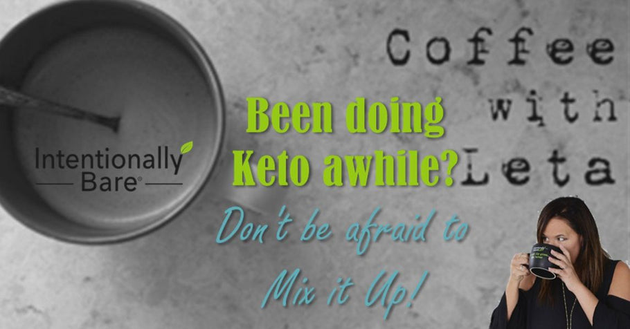 Motivational Monday: Been doing Keto awhile? Don't be afraid to Mix it Up!
