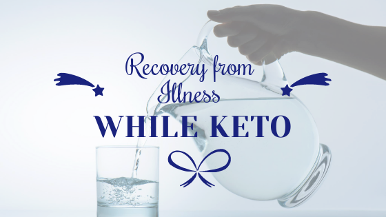 Recovery from Illness While Keto
