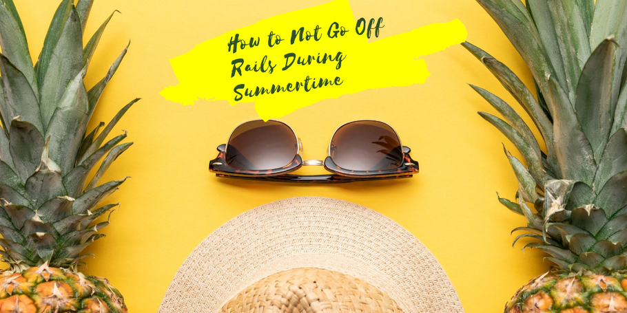 How to Not Go Off the Rails During Summertime