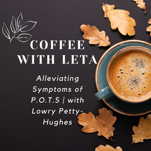 Coffee with Leta: Alleviating Symptoms of P.O.T.S | Diet And Nutrition | Lowry Petty-Hughes
