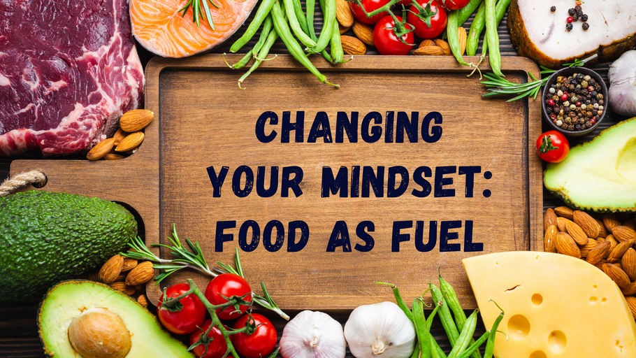 Changing Your Mindset: Food as Fuel