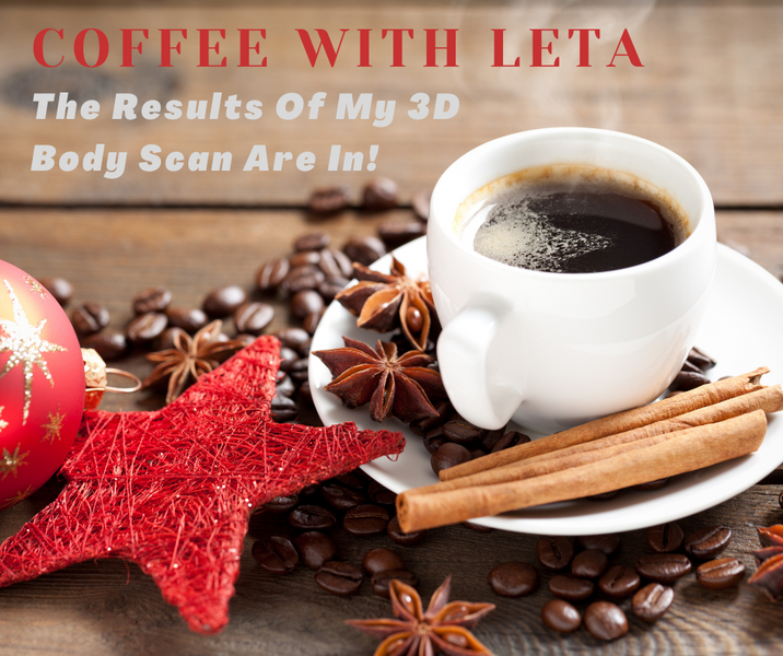 Coffee with Leta: The Results of My 3D Body Scan are In!