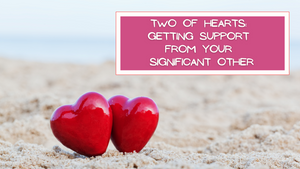 Two of Hearts: Getting Support from Your Significant Other
