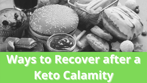Ways to Recover after a Keto Calamity