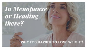 Motivational Monday: In Menopause or Heading there? Why it's Harder to Lose Weight!