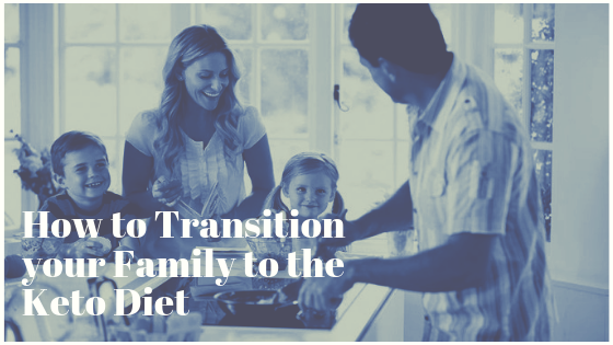 How to Transition Your Family to the Keto Diet