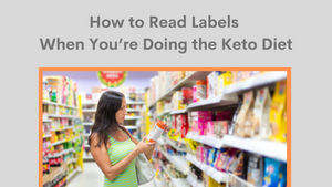 How to Read Labels When You're Doing the Keto Diet